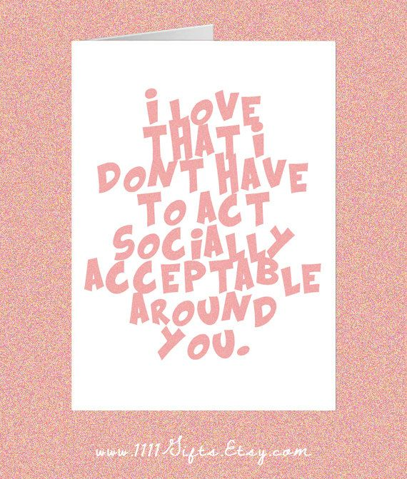 Printable Card for Him or Her I Love That I Dont Have to Act – Funny Best Friend Valentines Day Cards