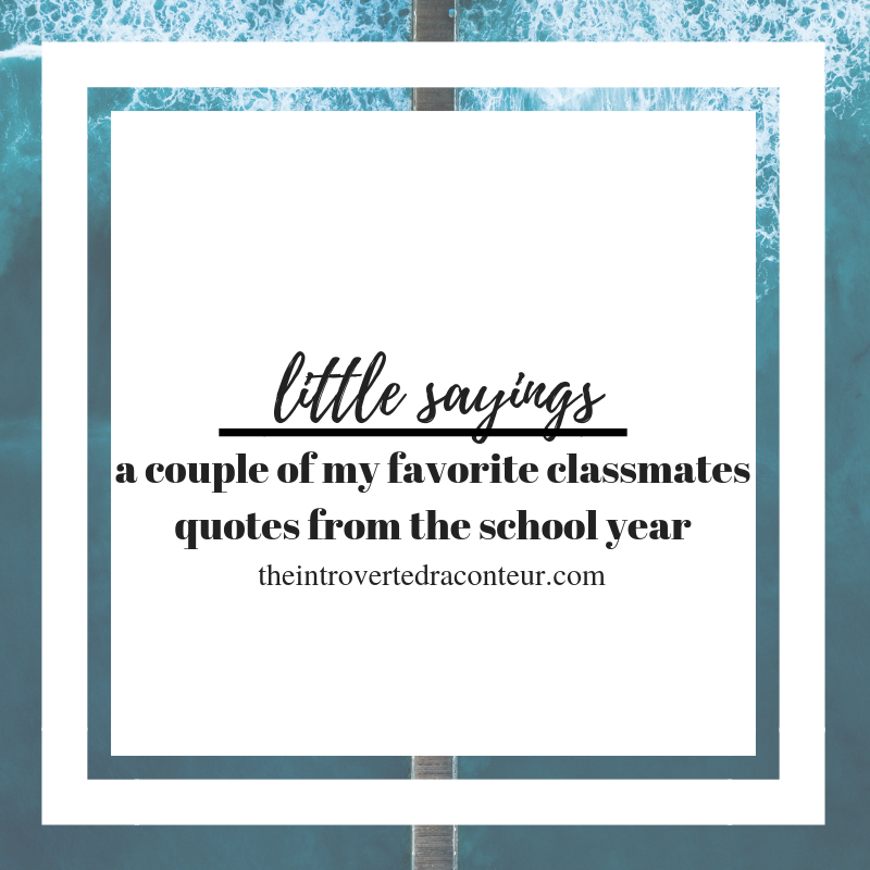 little sayings // a couple of my favorite classmates ...