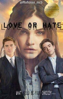 LOVE OR HATE #wattpad #novela-juvenil
