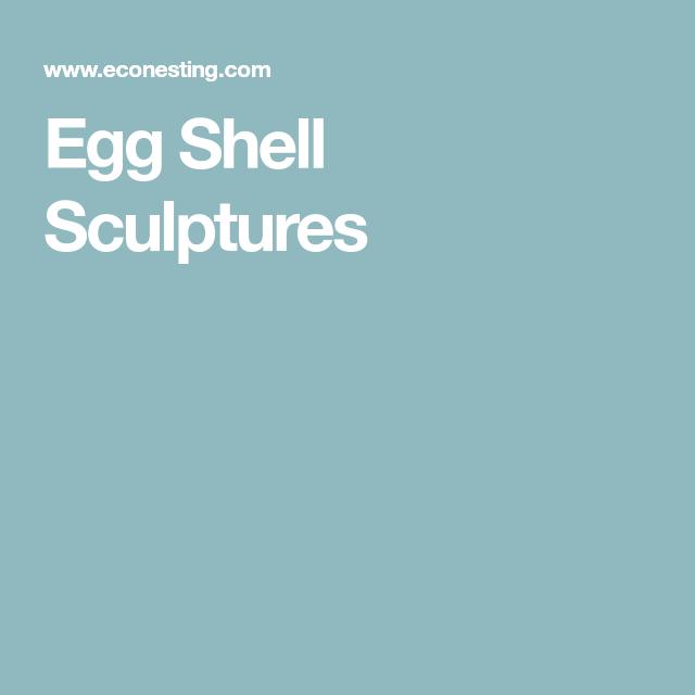Egg Shell Sculptures   Ideas   Pinterest