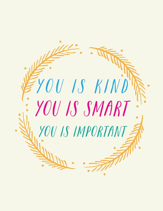 You Is Kind You Is Smart You Is Important Art Print By Ladybird