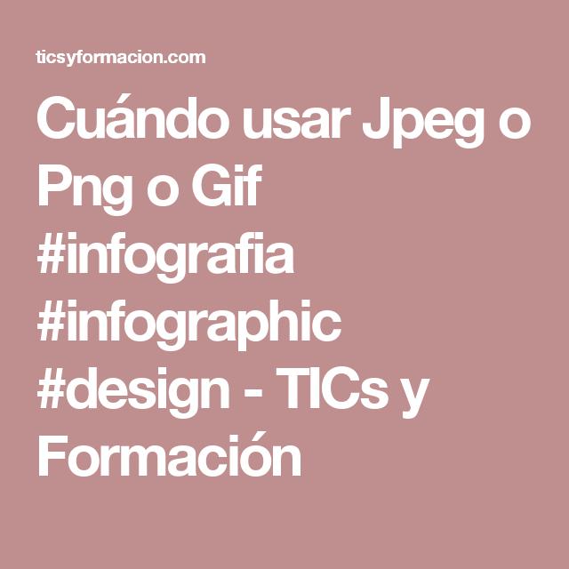 Cuándo usar Jpeg o Png o Gif #infografia #infographic #design - TICs y Formación