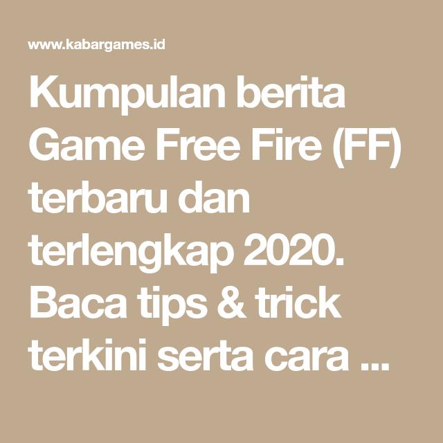Kumpulan Berita Game Free Fire Ff Terbaru Dan Terlengkap 2020 Baca Tips Trick Terkini Serta Cara Bermain Game Free Fire Di Kabar Ga Main Game Game Membaca