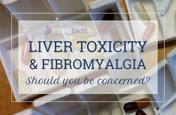 Liver toxicity fibromyalgia should you be concerned