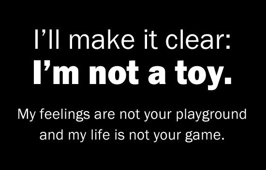 I'll Make It Clear. I Am Not A Toy. My Feelings Aren't