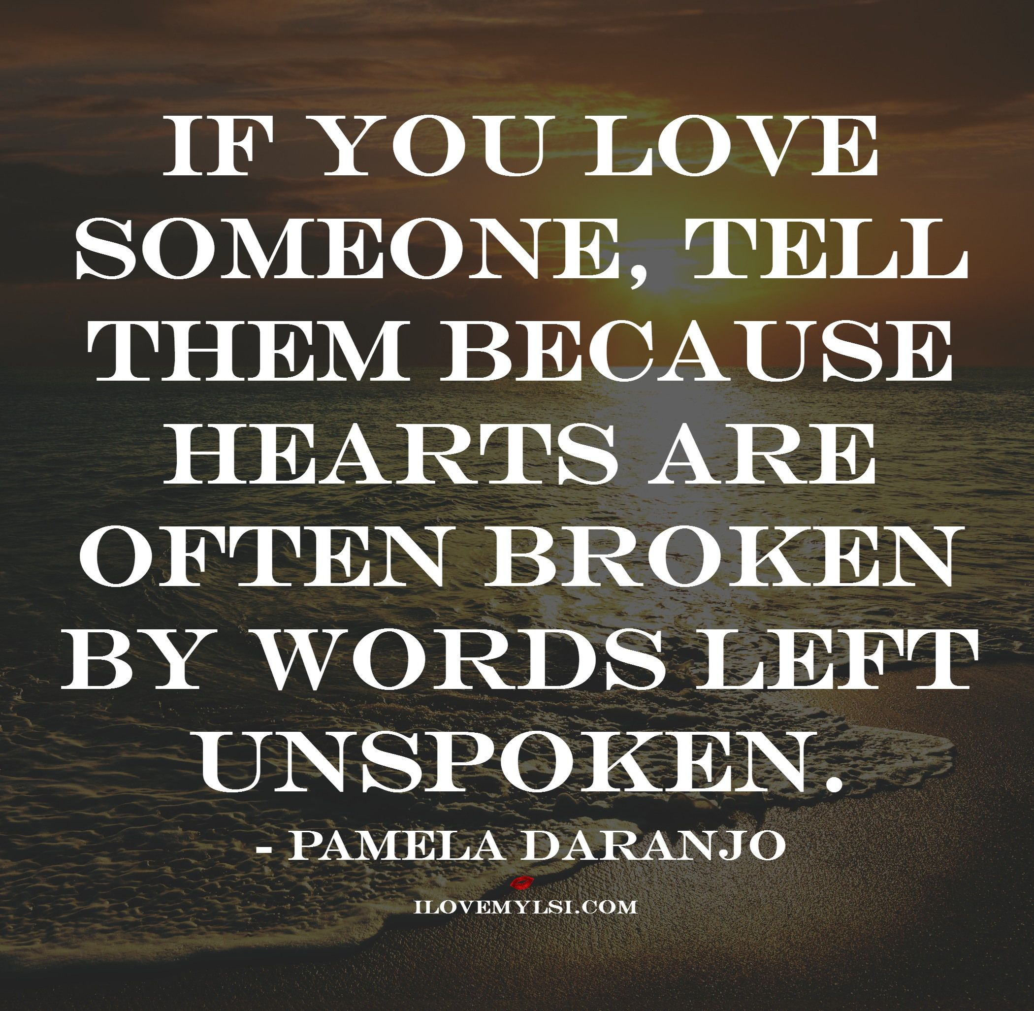 If You Love Someone, Tell Them Because Hearts Are Often