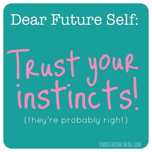 Under the Oaks blog: To my future self... Trust your instincts! #advice #birthday
