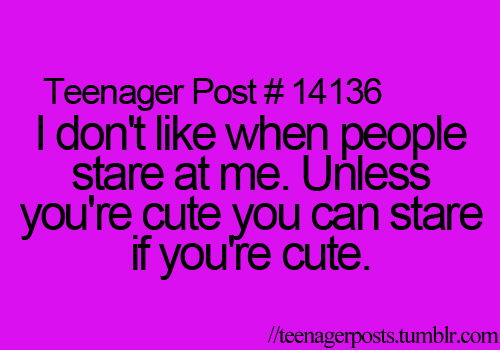 Yep, if youre cute you can stare as long as you want (;