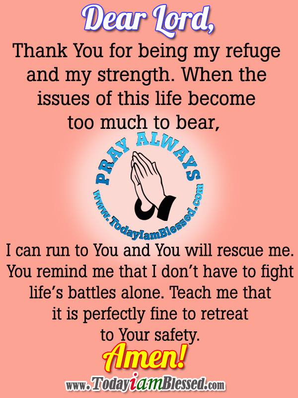 Dear Lord, Thank You for being my refuge and my strength. When the ...