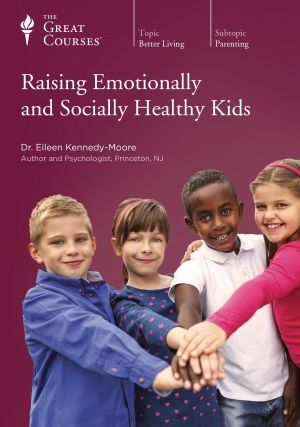 Raising Emotionally and Socially Healthy Kids.  The Great Courses; Viewing (Television/DVD/Blu-Ray): Parenting