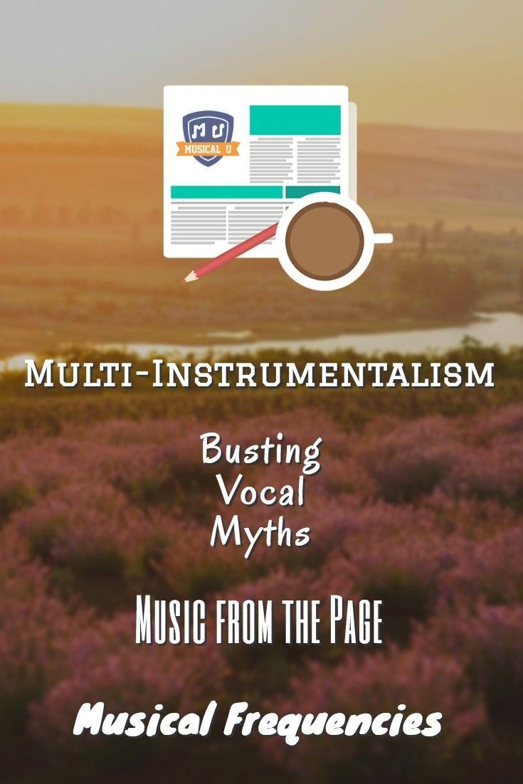 MultiInstrumentalism Busting Vocal Myths Music from the Page and Musical Frequencies