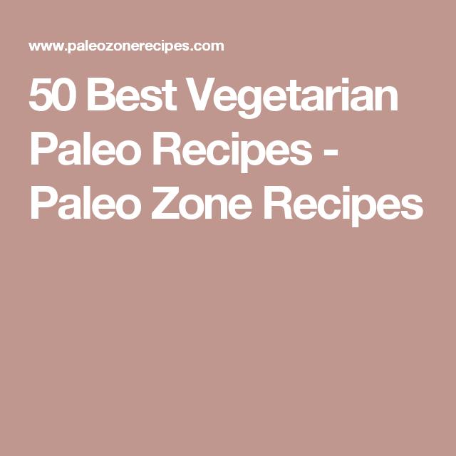 50 Best Vegetarian Paleo Recipes - Paleo Zone Recipes