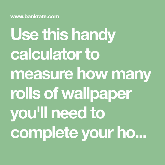 Use This Handy Calculator To Measure How Many Rolls Of Wallpaper You Ll Need To Complete Your Home Improvemen Wallpaper Home Improvement Projects Helpful Hints