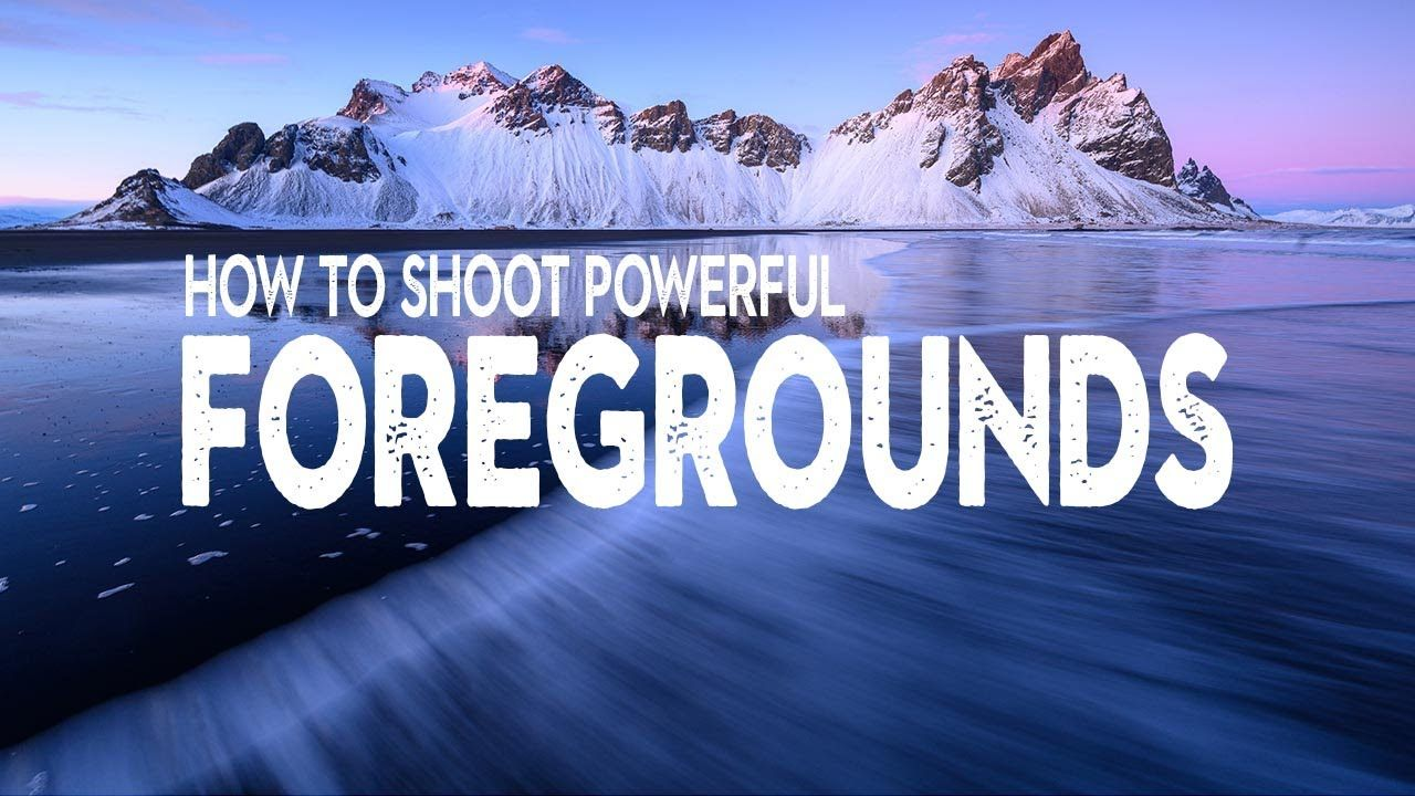 Simple PHOTOGRAPHY TIPS For POWERFUL FOREGROUNDS In 2020