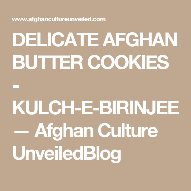 DELICATE AFGHAN BUTTER COOKIES - KULCH-E-BIRINJEE — Afghan Culture UnveiledBlog