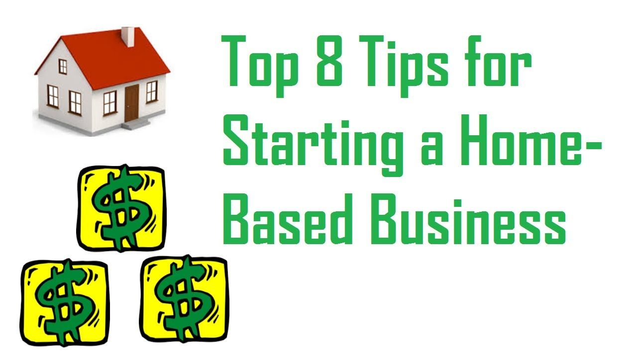 Top 8 Tips for Starting a HomeBased Business Home based