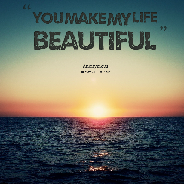 You Make My Life Beautiful Very Thoughtful 3 The Beach