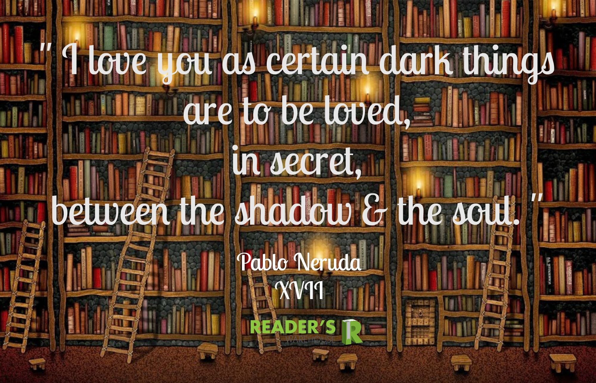 Do yourself a favour and read Pablo Neruda's poems. His lyrical compositions and choice of words will make you weep... or maybe that's just us ;)