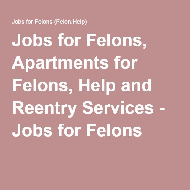 Jobs For Felons, Apartments For Felons, Help And Reentry