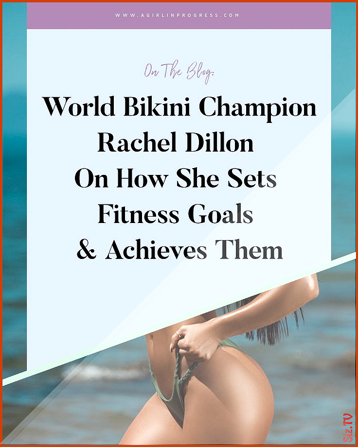 World Bikini Champion Rachel Dillon On How She Sets Fitness Goals And Actually Achieves Them World B...