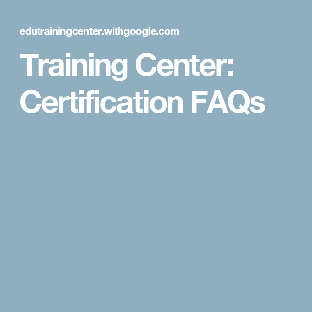 Training Center Certification FAQs Classroom, Google