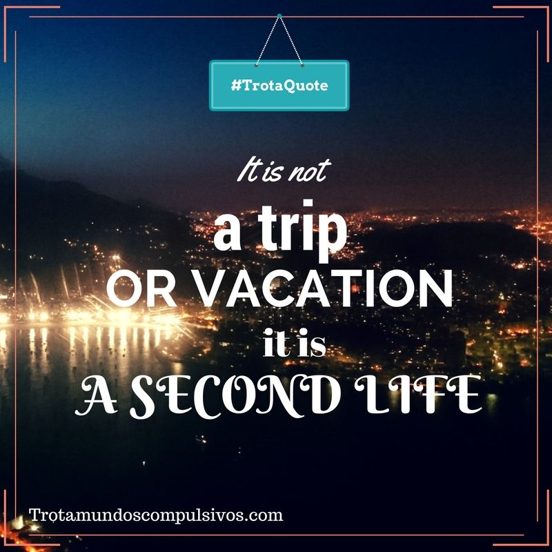 No es un viaje o vacaciones si no una segunda vida!!:) travel quote. travel blog