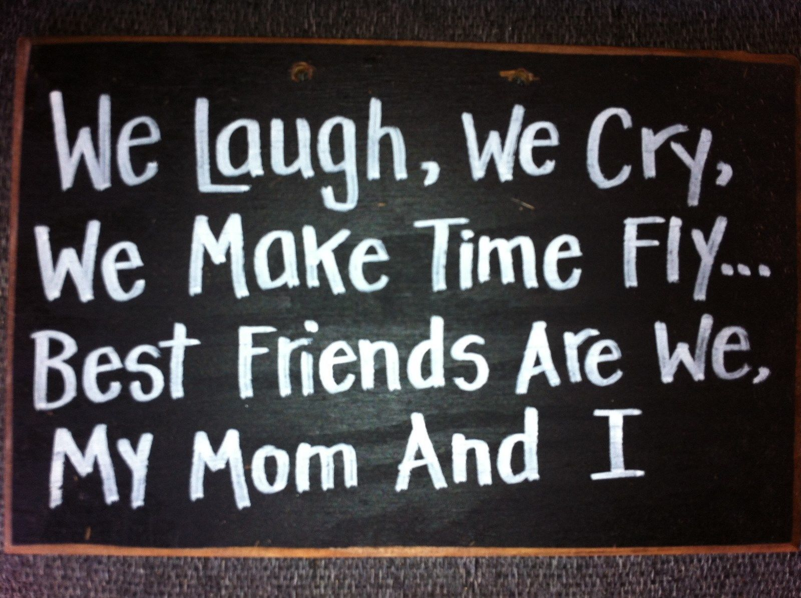 We Laugh Cry make time fly Best friends MOM and I sign mothers day gift handmade