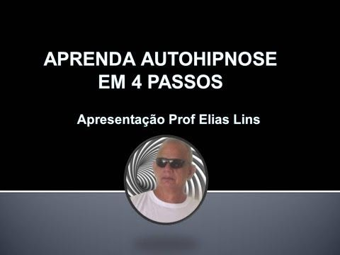 APRENDA AUTOHIPNOSE EM 4 PASSOS - Prof Elias Lins - YouTube