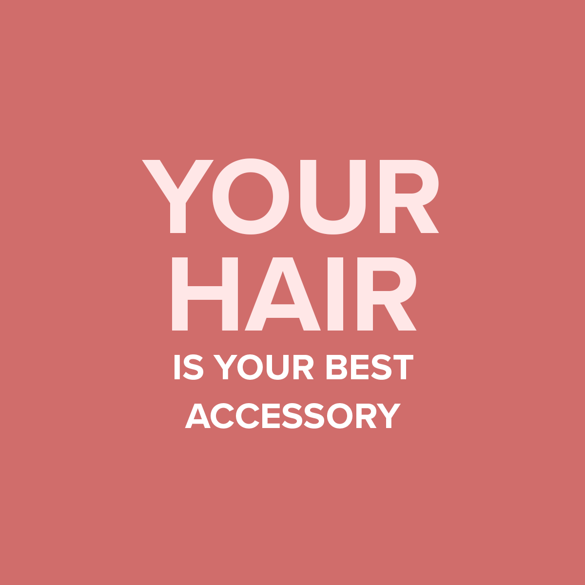 Your hair is your best accessory