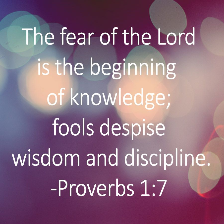 """""""The fear of the Lord is the beginning of knowledge; Fools despise wisdom and instruction."""" #Proverbs 1:7"""