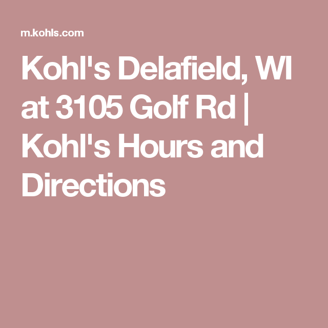 Kohl S Delafield Wi At 3105 Golf Rd Kohl S Hours And Directions Kohls Hours Kohls Directions