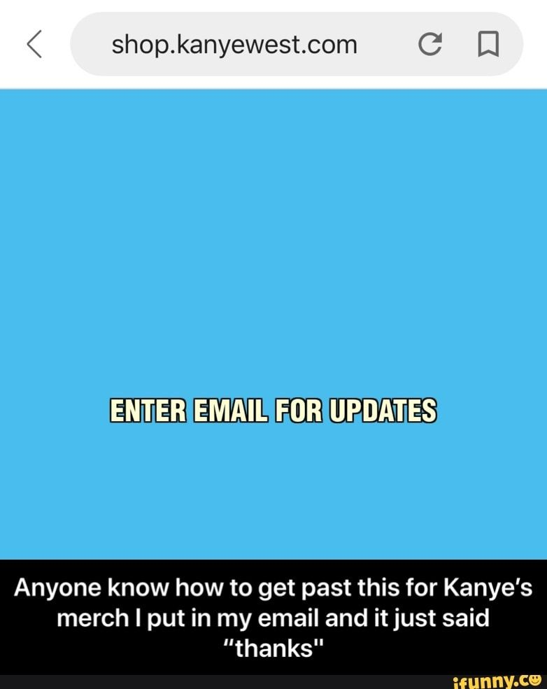 Shop Kanyewest Com Anyone Know How To Get Past This For Kanye S Merch I Put In My Email And Itjust Said Thanks Anyone Know How To Get Past This For Kanye S