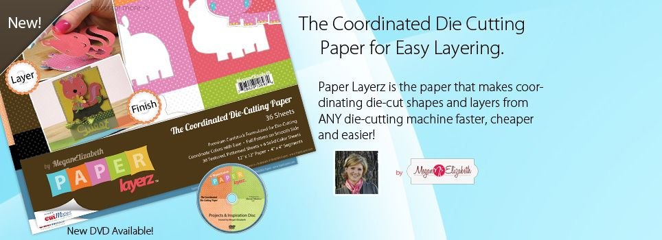 Paper Layerz by Megan Elizabeth - THE Die-Cutting Paper! Color Coordinated, Segmented 12x12 Paper for ALL Die Cutting Machines.  One Paper - All your Colors and Patterned Layers!