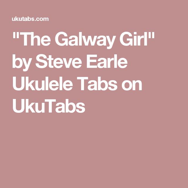 The Galway Girl By Steve Earle Ukulele Tabs On Ukutabs Ukulele