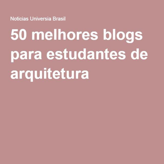 50 Melhores Blogs Para Estudantes De Arquitetura Estudante De