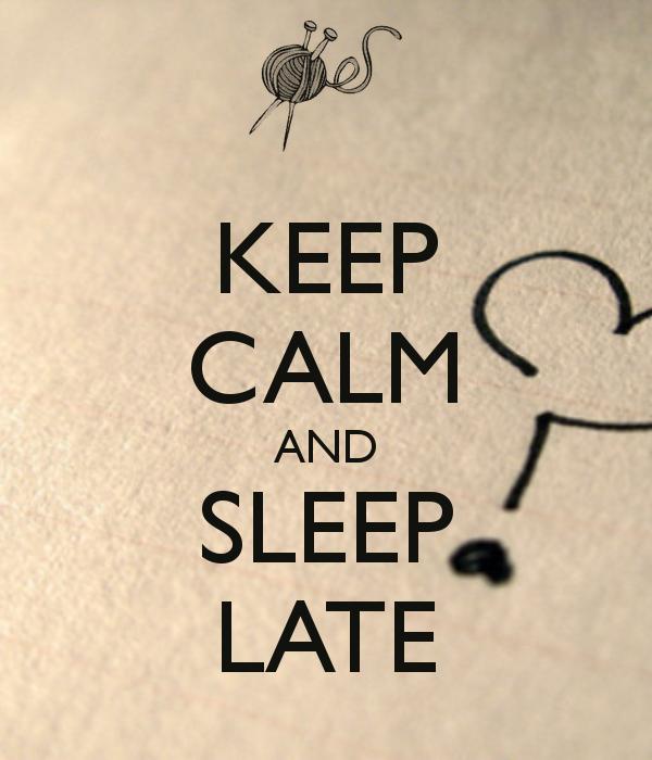 KEEP CALM AND SLEEP LATE