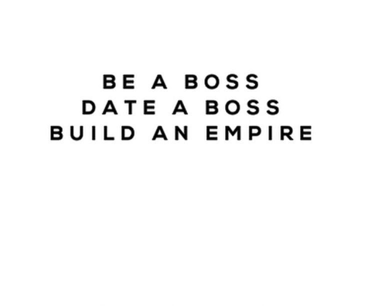 - Be A Boss - Date A Boss - Build An Empire -