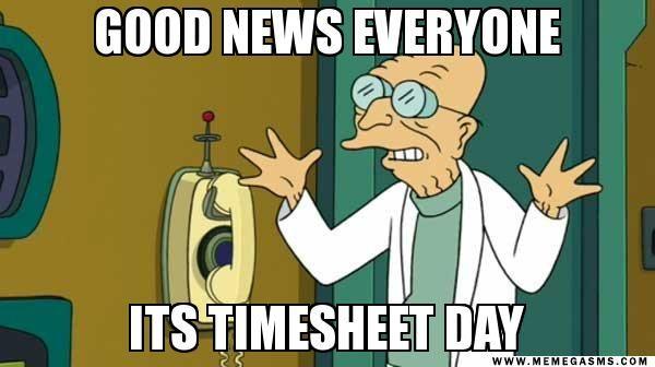 Good News Everyone Its Timesheet Day Professor Farnsworth Memegasms Futurama Quotes Futurama Funny Memes