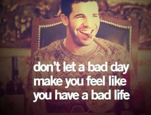 Just a bad dat, not a bad life