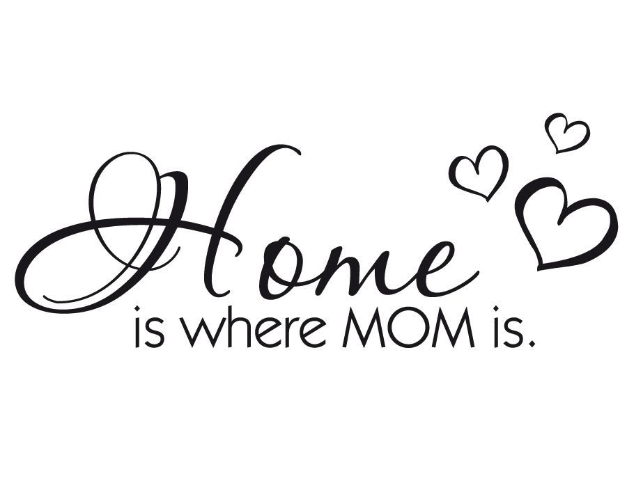 Thuis Is Waar Mama Is.