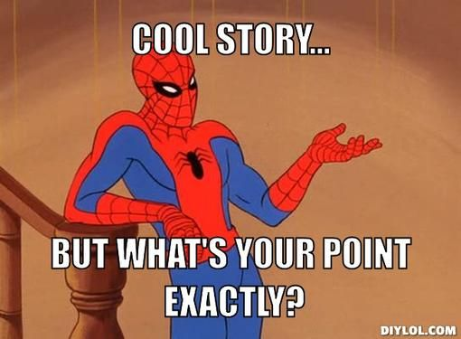 a41e3423c792db65f4be2cefc5236891 spiderman meme generator cool story but what s your point exactly,Spiderman Cancer Meme Generator
