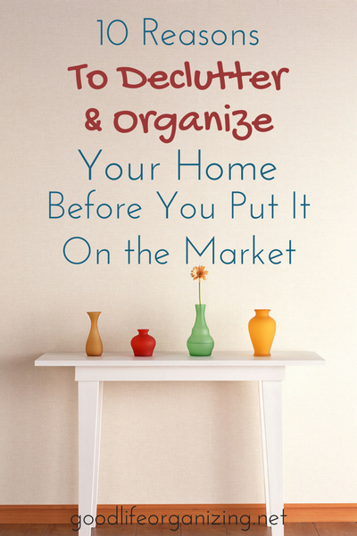 Selling your home? 10 reasons you need to declutter and organize your home before you even think of putting it on the market. It really makes a difference.
