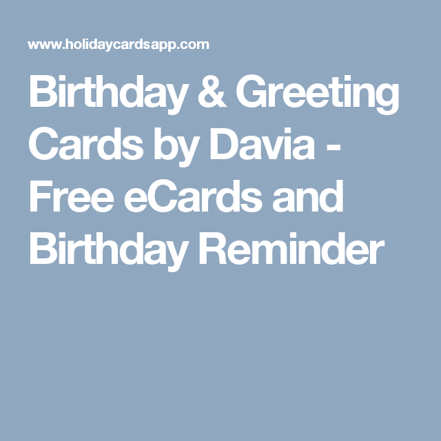 Send Free Birthday ECards And Greeting To Loved Ones On Cards By Davia Its You Also Can Use Your Own Customized