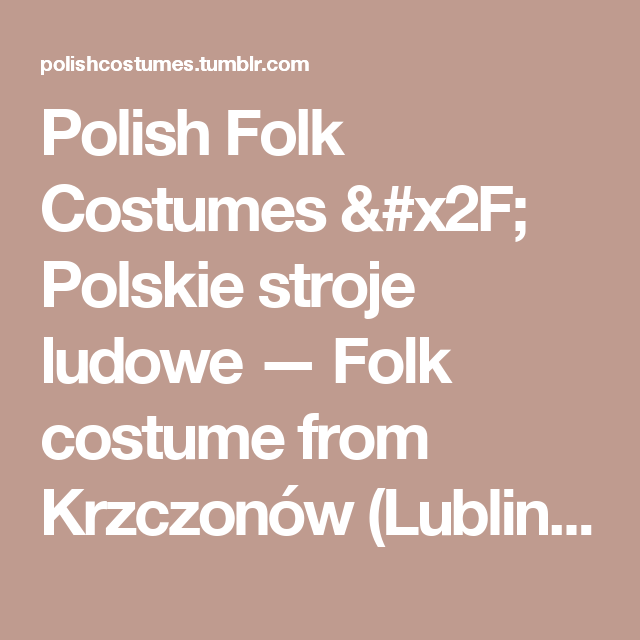 Polish Folk Costumes / Polskie stroje ludowe — Folk costume from Krzczonów (Lublin region),...