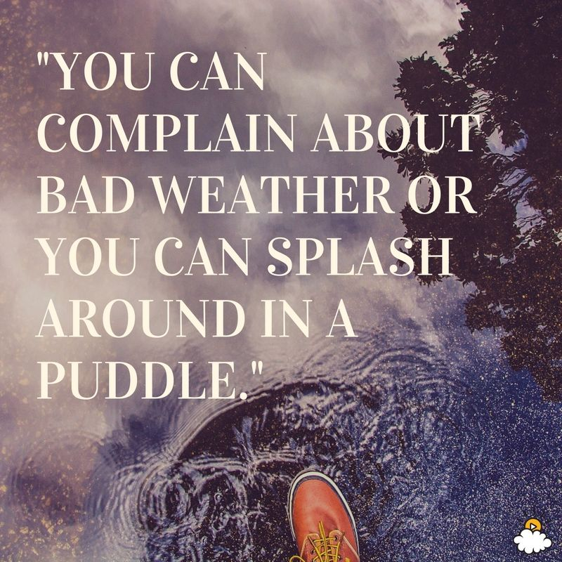 """Happy Rainy Day Quotes: """"You Can Complain About Bad Weather Or You Can Splash"""