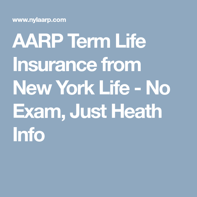 Aarp Term Life Insurance From New York Life No Exam Just Heath