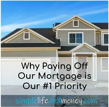 Why Paying Off The Mortgage Is Our 1 Priority Right Now Simple Life And Money Pay Off Mortgage Early Mortgage Payoff Mortgage