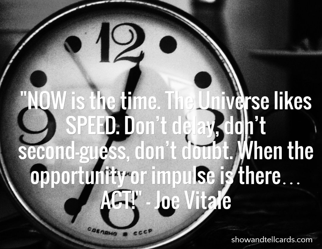 """""""NOW is the time. The Universe likes SPEED. Don't delay, don't second-guess, don't doubt. When the opportunity or impulse is there… ACT!"""" - Joe Vitale Reach out and let someone know you appreciate them today at www.mycardcoach.com"""