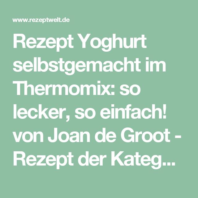 Rezept Yoghurt selbstgemacht im Thermomix: so lecker, so einfach! von Joan de Groot - Rezept der Kategorie Grundrezepte