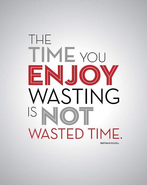 The Time You Enjoy Wasting Is Not Wasted Time Quote Art 8 Etsy